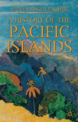 A History of the Pacific Islands by Fischer