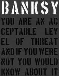 Banksy. You are an Acceptable Level of Threat and If You Were Not You Would