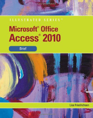 Microsoft Access 2010: Illustrated Brief (Available Titles Skills Assessment Manager (SAM) - Office 2010)
