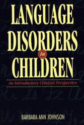 Language Disorders In Children An Introductory Clinical Perspective