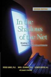 In the Shadows of the Net: Breaking Free of Compulsive Online Sexual Behavior