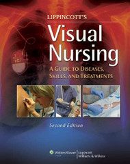 Visual Nursing A Guide to Clinical Diseases Skills and Treatments