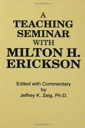 Teaching Seminar With Milton H Erickson