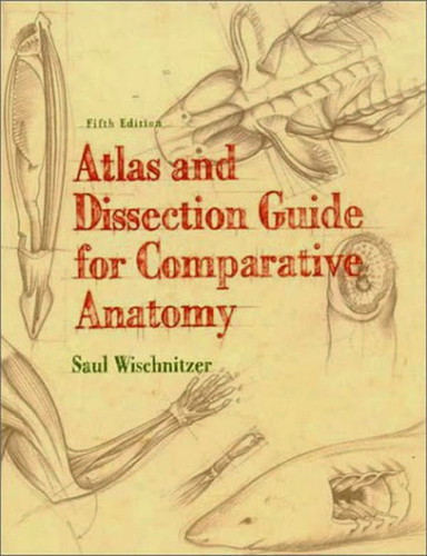 Atlas And Dissection Guide For Comparative Anatomy By Wischnitzer