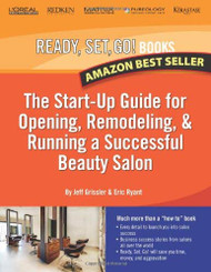 Ready Set Go! The Start-Up Guide For Opening Remodeling And Running A