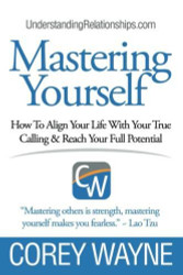 Mastering Yourself How To Align Your Life With Your True Calling and Reach