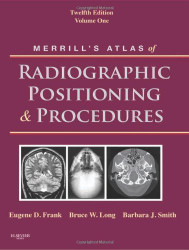 Merrill's Atlas Of Radiographic Positioning And Procedures Volume 1
