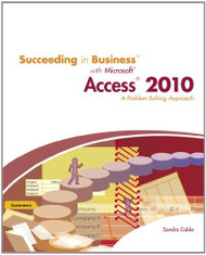 Succeeding in Business with Microsoft Access 2010 A Problem-Solving Approach