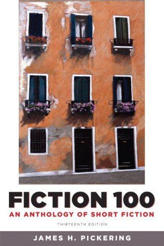 Fiction 100 An Anthology of Short Fiction 13th ed James H. Pickering