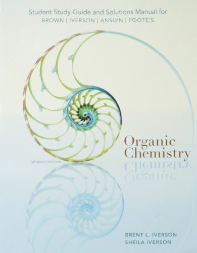 Study Guide With Solutions Manual For Brown/Iverson/Anslyn/Foote's Organic Chemistry