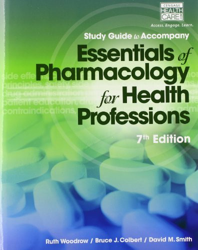 Study Guide for Woodrow/Colbert/Smith's Essentials of Pharmacology for Health Professions 7th