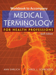 Workbook For Ehrlich/Schroeder's Medical Terminology For Health Professions