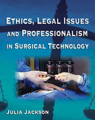 Ethics Legal Issues And Professionalism In Surgical Technology