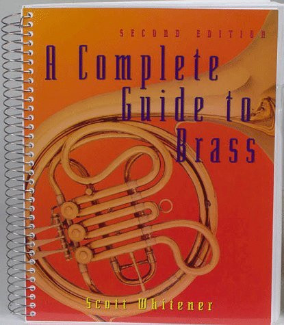 A Complete Guide to Brass : Instruments and Technique by Scott Whitener (2006)