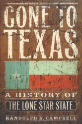 Gone To Texas - A History of the Lone Star State by Randolph Campbell