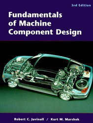 Fundamentals Of Machine Component Design by Robert Juvinall
