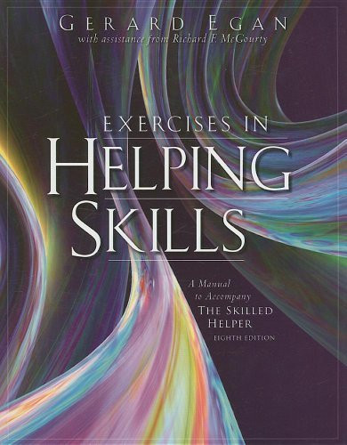 the skilled helper egan The skilled helper: a problem-management and opportunity-development approach to helping, 10th ed (9781285065717) by gerard egan.