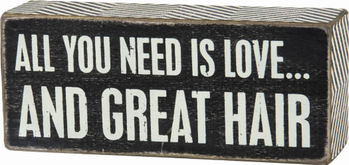 Primitives By Kathy Black Dist. Box Sign - All You Need Is Love...And Great Hair