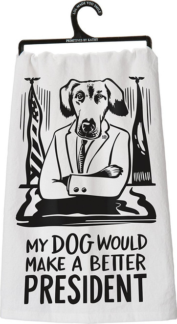 """My Dog Would Make A Better President Dish Towel Primitives By Kathy 28"""" x 28"""""""