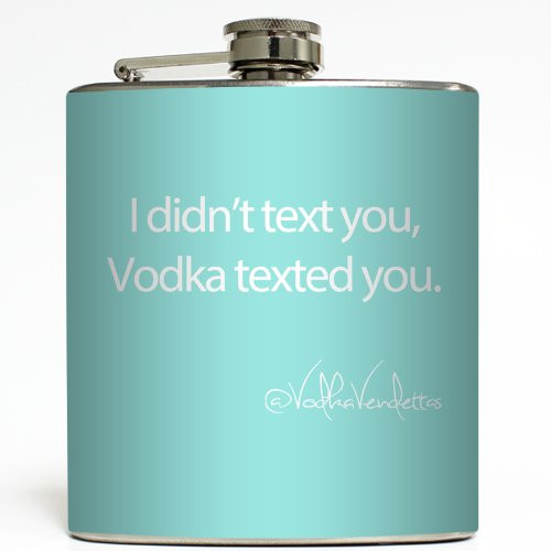 I Didn't Text You, Vodka Texted You - Tiff Blue - Liquid Courage Flasks - 6 oz. Stainless Steel Flask