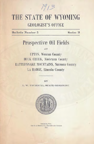 Prospective Oil Fields at Upton, Weston County, Buck Creek, Niobrara County, Rattlesnake Mountain, Natrona County, LaBarge, Lincoln County (1913)