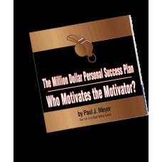 The Million Dollar Personal Success Plan/Who Motivates The Motivator? MP3