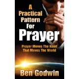 A Practical Pattern for Prayer Prayer Moves the Hand that Moves the World