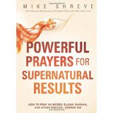 Powerful Prayers for Supernatural Results How to pray as Moses, Elijah, Hannah, and other Biblical Heroes Did.