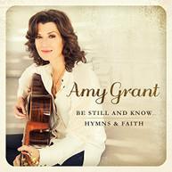AMY GRANT - BE STILL & KNOW: HYMNS & FAITH CD