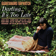GUANTANAMO BAYWATCH - DARLING IT'S TOO LATE CD