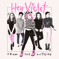 HEY VIOLET - FROM THE OUTSIDE CD