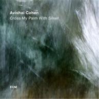 AVISHAI COHEN - CROSS MY PALM WITH SILVER * CD