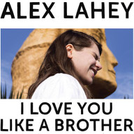 ALEX LAHEY - I LOVE YOU LIKE A BROTHER VINYL