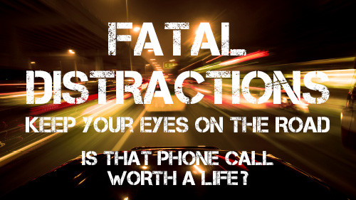 Fatal Distraction: Keep Your Eyes on the Road – Is That Phone Call Worth A Life?