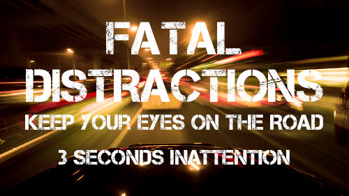 Fatal Distraction: Keep Your Eyes on the Road – 3 Seconds of Inattention