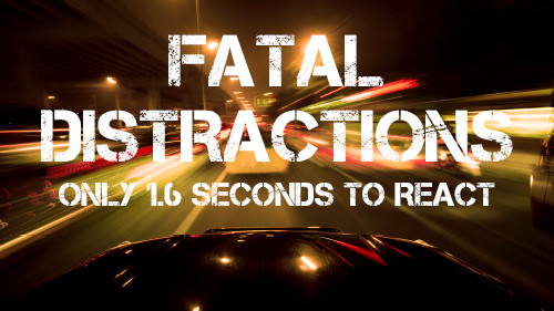 Fatal Distraction: Keep Your Eyes on the Road – Only 1.6 Seconds To React