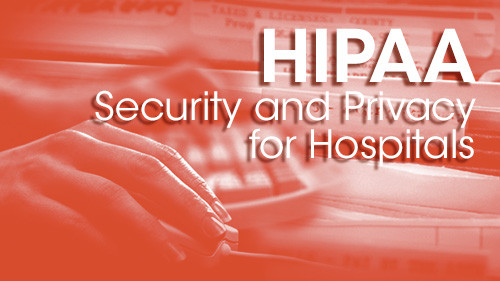 HIPAA Security and Privacy for Hospitals
