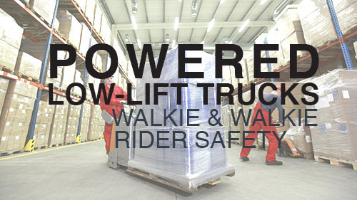 Powered Low-Lift Trucks: Walkie & Walkie / Rider Safety