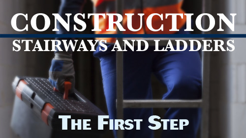 Construction Stairways and Ladders: The First Step