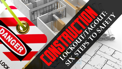 Construction Lockout/Tagout: Six Steps to Safety