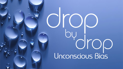Drop By Drop: Unconscious Bias