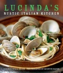 Lucinda's Rustic Italian Kitchen by Lucinda Scala Quinn