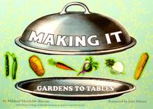 Making it: Gardens to Tables by Mildred Mattfeldt-Beman