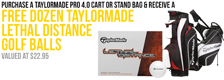 purchase a taylormade pro 4.0 cart or stand bag and receive a free dozen taylormade lethal distnace golf balls