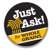 Whole Grains Council Just Ask For Whole Grains Button