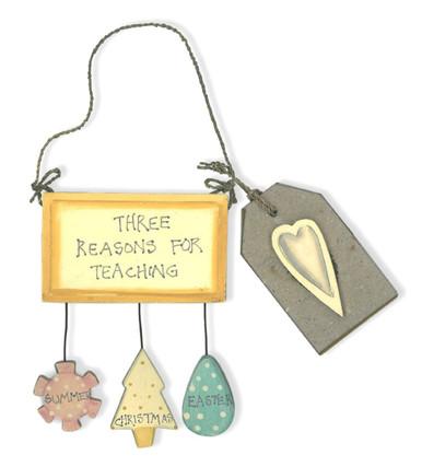 Teacher Gift • Wooden Plaque Hanger Three Reasons for Teaching Summer Christmas Easter  10cm x 8cm