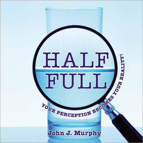 Half-Full (Your Perception Becomes Your Reality)