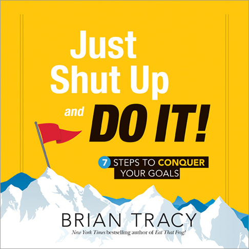 Just Shut Up and Do It! (7 Steps to Conquer Your Goals)