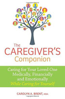 The Caregiver's Companion (Caring for Your Loved One Medically, Financially and Emotionally While Caring for Yourself) by Carolyn A. Brent, MBA,, 9780373893096