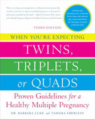 When You're Expecting Twins, Triplets, or Quads 3rd Edition (Proven Guidelines for a Healthy Multiple Pregnancy) by Barbara Luke, Tamara Eberlein, 9780061803079